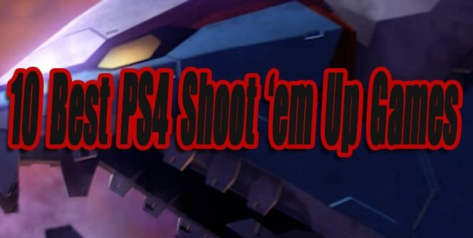 Best Ps4 Shoot 'em Up Games