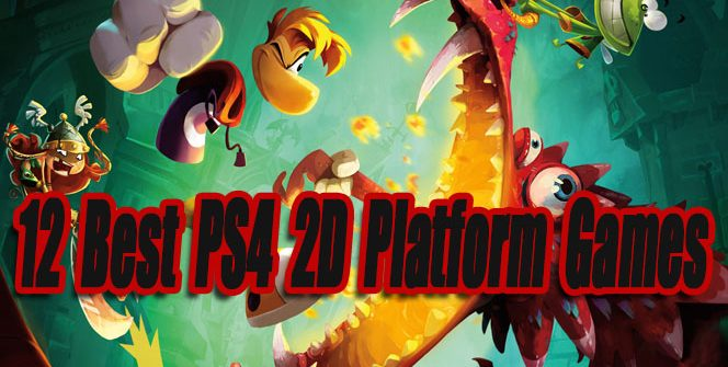 12 Best PS4 2D Platform Games So Far