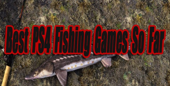 Best PS4 Fishing Games So Far
