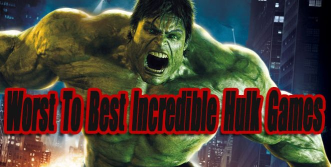 Worst To Best Incredible Hulk Games So Far