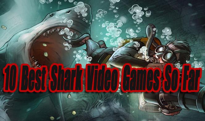 10 Best Shark Video Games So Far