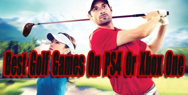 Best Golf Games On PS4 Or Xbox One So Far