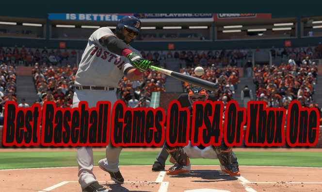 Best Baseball Games On PS4 Or Xbox One So Far