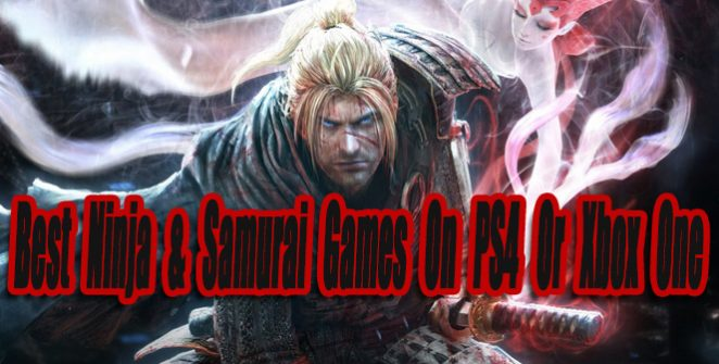 10 Best Ninja & Samurai Games For PS4 Or Xbox One So Far