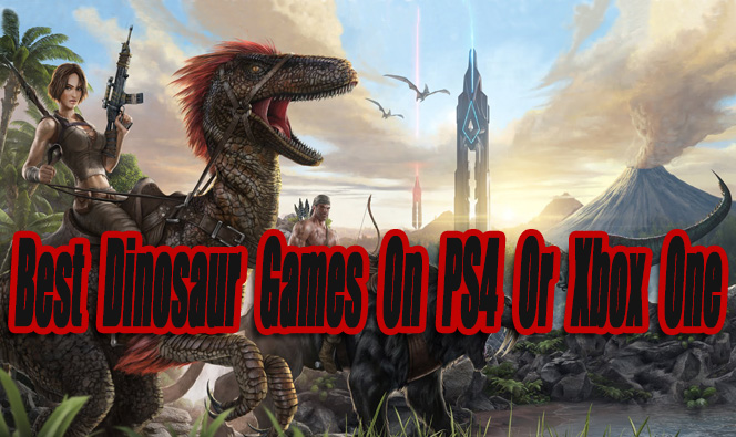 Lovely Best Dinosaur Games On PS4 Or Xbox One So Far