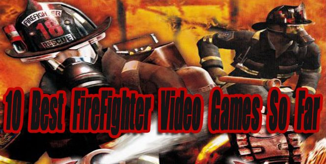 10 Best FireFighter Video Games So Far