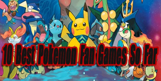 10 Best Pokemon Fan Games So Far