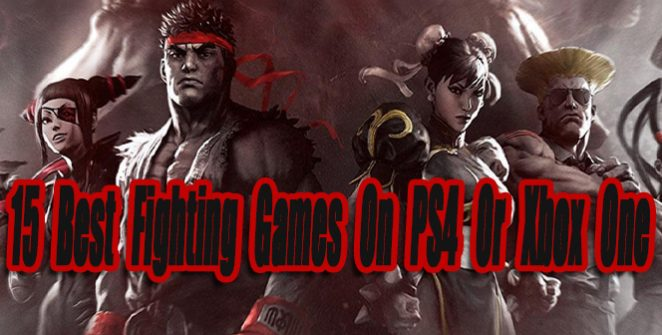 15 Best Fighting Games On PS4 Or Xbox One So Far