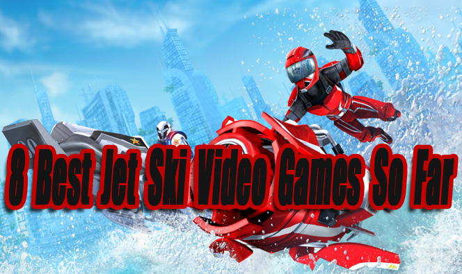8 Best Jet Ski Video Games So Far