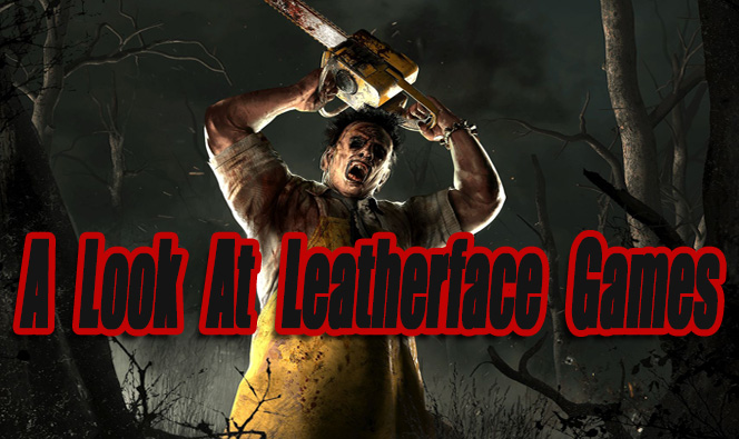 A Look At Leatherface Games