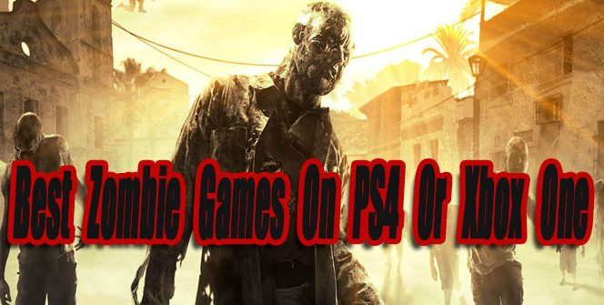 15 Best Zombie Games On PS4 Or Xbox One So Far