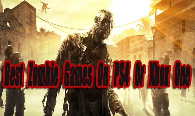 15 Best Zombie Games On Ps4 Or Xbox One So Far Level Smack