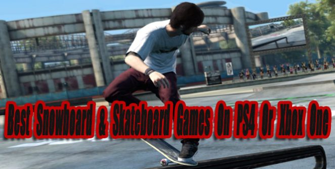 Best Snowboarding & Skateboarding Games On PS4 Or Xbox One So Far