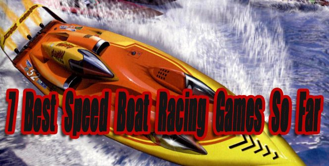 7 Best Speed Boat Racing Games So Far