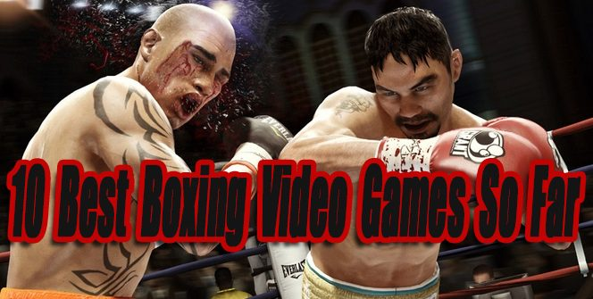 10 Best Boxing Video Games So Far
