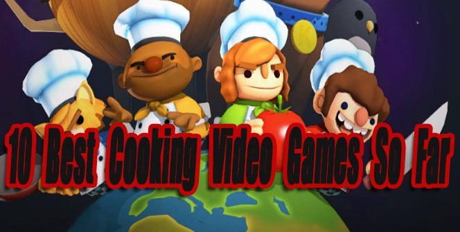 10 Best Cooking Video Games So Far