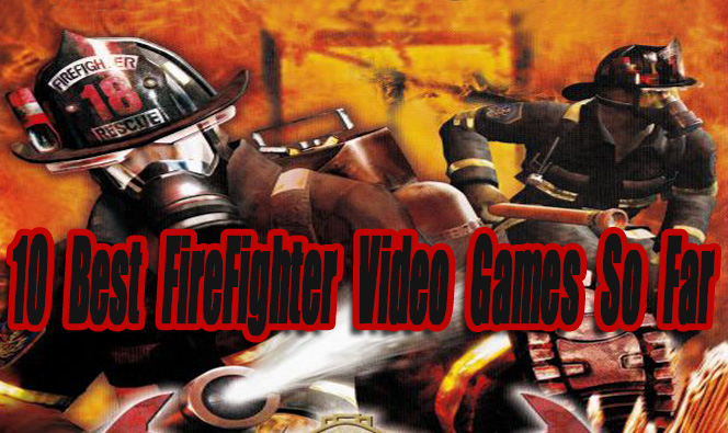 10 Best FireFighter Video Games So Far - Level Smack