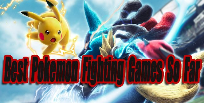 Best Pokemon Fighting Games So Far