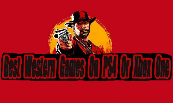 Best Western Games On PS4 Or Xbox One So Far