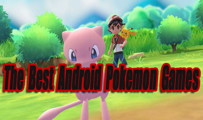 The Best Android Pokemon Games (Official & Unofficial)