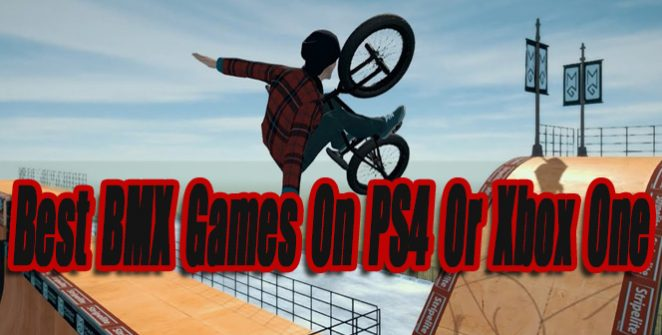 The Best BMX Games On PS4 Or Xbox One So Far
