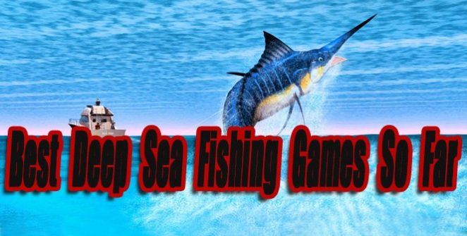 Best Deep Sea Fishing Games So Far
