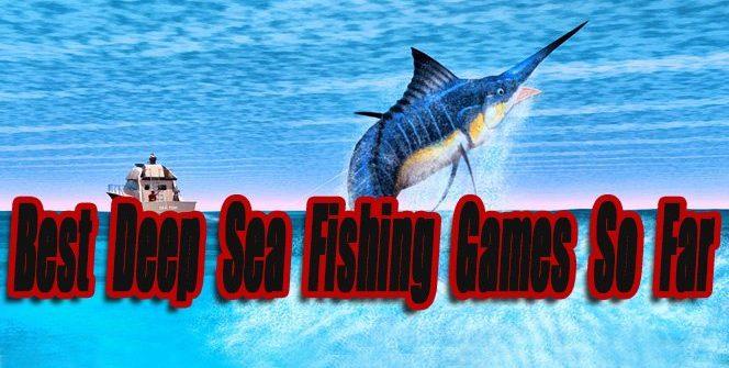 Best Deep Sea Fishing Games So Far