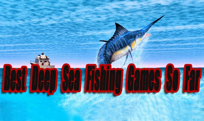 Best Fishing Games 2019 The Best Deep Sea Fishing Games So Far   Level Smack