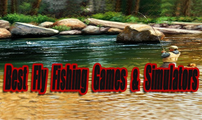 The Best Fly Fishing Games & Simulators So Far